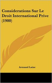 Considerations Sur Le Droit International Prive (1900) - Armand Laine