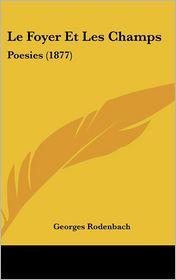 Le Foyer Et Les Champs: Poesies (1877) - Georges Rodenbach