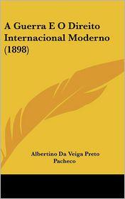 A Guerra E O Direito Internacional Moderno (1898) - Albertino Da Veiga Preto Pacheco
