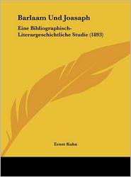 Barlaam Und Joasaph: Eine Bibliographisch-Literargeschichtliche Studie (1893) - Ernst Kuhn
