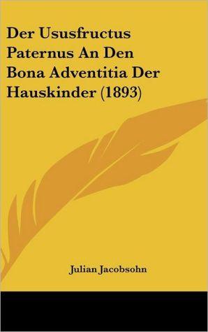 Der Ususfructus Paternus An Den Bona Adventitia Der Hauskinder (1893) - Julian Jacobsohn