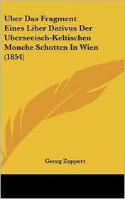 Uber Das Fragment Eines Liber Dativus Der Uberseeisch-Keltischen Monche Schotten In Wien (1854) - Georg Zappert