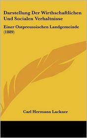 Darstellung Der Wirthschaftlichen Und Socialen Verhaltnisse: Einer Ostpreussischen Landgemeinde (1889) - Carl Hermann Lackner