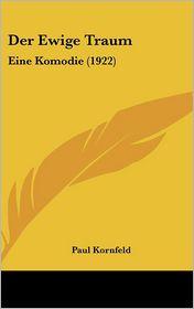 Der Ewige Traum: Eine Komodie (1922) - Paul Kornfeld