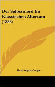 Der Selbstmord Im Klassischen Altertum (1888) - Karl August Geiger