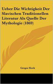 Ueber Die Wichtigkeit Der Slavischen Traditionellen Literatur ALS Quelle Der Mythologie (1869)