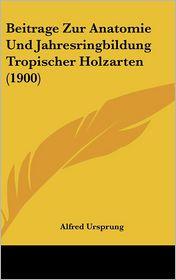 Beitrage Zur Anatomie Und Jahresringbildung Tropischer Holzarten (1900)