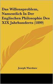 Das Willensproblem, Namentlich In Der Englischen Philosophie Des XIX Jahrhunderts (1899) - Joseph Warshaw