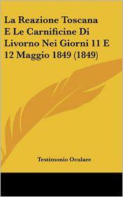 La Reazione Toscana E Le Carnificine Di Livorno Nei Giorni 11 E 12 Maggio 1849 (1849) - Testimonio Oculare