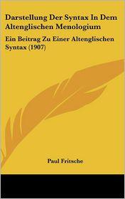 Darstellung Der Syntax In Dem Altenglischen Menologium: Ein Beitrag Zu Einer Altenglischen Syntax (1907) - Paul Fritsche
