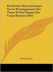 Recherches Micrometriques Sur Le Developpement Des Tissus Et Des Organes Du Corps Humain (1845) - Pieter Harting