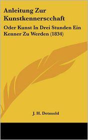 Anleitung Zur Kunstkennerscchaft: Oder Kunst In Drei Stunden Ein Kenner Zu Werden (1834) - J.H. Detmold