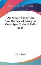 Das Niedere Schulwesen Und Die Lehrerbildung Im Vormaligen Hochstift Fulda (1886) - Georg Thomas Flugel