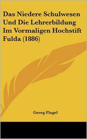 Das Niedere Schulwesen Und Die Lehrerbildung Im Vormaligen Hochstift Fulda (1886) - Georg Flugel
