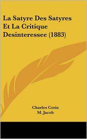La Satyre Des Satyres Et La Critique Desinteressee (1883) - Charles Cotin, M. Jacob (Introduction)