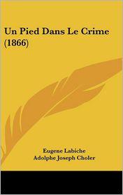 Un Pied Dans Le Crime (1866) - Eugene Labiche, Adolphe Joseph Choler