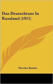 Das Deutschtum In Russland (1911) - Theodor Bassler