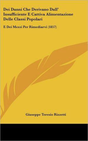 Dei Danni Che Derivano Dall' Insufficiente E Cattiva Alimentazione Delle Classi Popolari: E Dei Mezzi Per Rimediarvi (1857) - Giuseppe Teresio Rizzetti