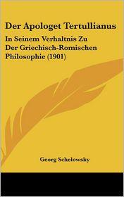 Der Apologet Tertullianus: In Seinem Verhaltnis Zu Der Griechisch-Romischen Philosophie (1901)
