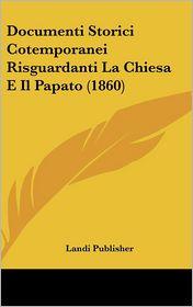 Documenti Storici Cotemporanei Risguardanti La Chiesa E Il Papato (1860) - Landi Landi Publisher