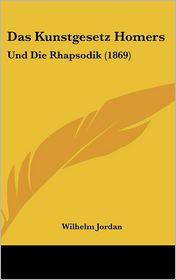 Das Kunstgesetz Homers: Und Die Rhapsodik (1869) - Wilhelm Jordan