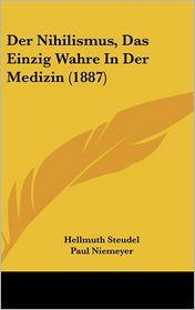 Der Nihilismus, Das Einzig Wahre In Der Medizin (1887) - Hellmuth Steudel, Paul Niemeyer