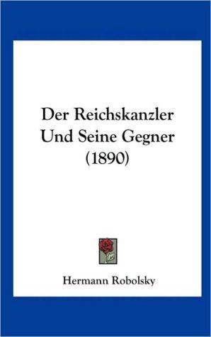 Der Reichskanzler Und Seine Gegner (1890) - Hermann Robolsky