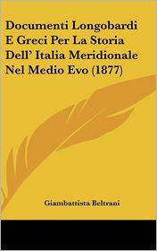 Documenti Longobardi E Greci Per La Storia Dell' Italia Meridionale Nel Medio Evo (1877) - Giambattista Beltrani