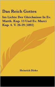 Das Reich Gottes: Im Lichte Der Gleichnisse In Ev. Matth. Kap. 13 Und Ev. Marci Kap. 4. V. 26-29 (1892) - Heinrich Dirks