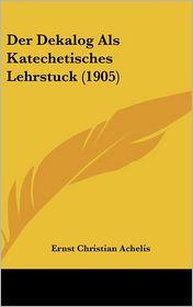 Der Dekalog Als Katechetisches Lehrstuck (1905) - Ernst Christian Achelis