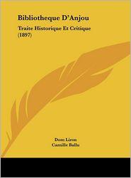 Bibliotheque D'Anjou: Traite Historique Et Critique (1897) - Dom Liron, Camille Ballu (Introduction)