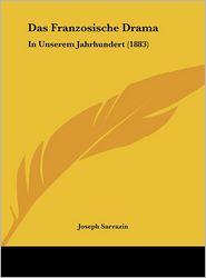 Das Franzosische Drama: In Unserem Jahrhundert (1883) - Joseph Sarrazin