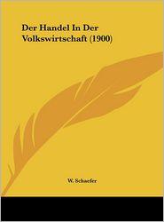 Der Handel In Der Volkswirtschaft (1900) - W. Schaefer