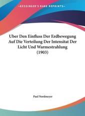 Uber Den Einfluss Der Erdbewegung Auf Die Verteilung Der Intensitat Der Licht Und Warmestrahlung (1903) - Paul Nordmeyer