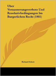 Uber Verausserungsverbote Und Resolutivbedingungen Im Burgerlichen Recht (1905) - Richard Schott