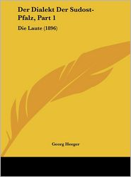 Der Dialekt Der Sudost-Pfalz, Part 1: Die Laute (1896) - Georg Heeger