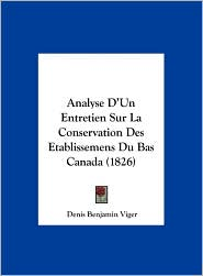 Analyse D'Un Entretien Sur La Conservation Des Etablissemens Du Bas Canada (1826) - Denis Benjamin Viger