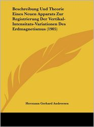 Beschreibung Und Theorie Eines Neuen Apparats Zur Registrierung Der Vertikal-Intensitats-Variationen Des Erdmagnetismus (1905) - Hermann Gerhard Andreesen