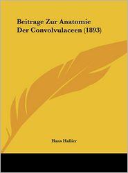Beitrage Zur Anatomie Der Convolvulaceen (1893) - Hans Hallier