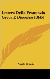 Lettera Della Pronunzia Greca E Discorso (1845) - Angelo Granito