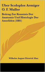 Uber Scoloplos Armiger O.F. Muller: Beitrag Zur Kenntnis Der Anatomie Und Histologie Der Anneliden (1881) - Wilhelm August Dietrich Mau