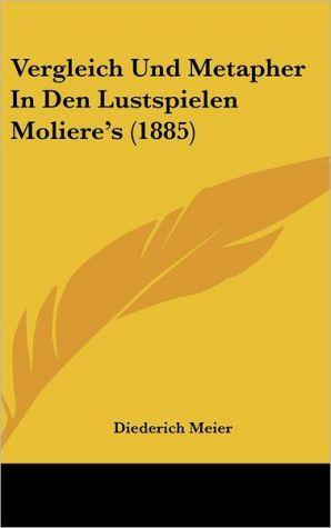 Vergleich Und Metapher In Den Lustspielen Moliere's (1885)