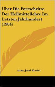 Uber Die Fortschritte Der Heilmittellehre Im Letzten Jahrhundert (1904) - Adam Josef Kunkel