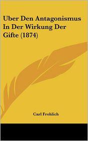 Uber Den Antagonismus In Der Wirkung Der Gifte (1874) - Carl Frohlich