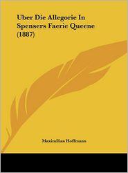 Uber Die Allegorie In Spensers Faerie Queene (1887) - Maximilian Hoffmann