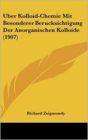 Uber Kolloid-Chemie Mit Besonderer Berucksichtigung Der Anorganischen Kolloide (1907) - Richard Zsigmondy