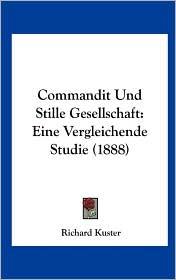 Commandit Und Stille Gesellschaft: Eine Vergleichende Studie (1888) - Richard Kuster