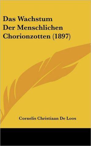 Das Wachstum Der Menschlichen Chorionzotten (1897) - Cornelis Christiaan De Loos