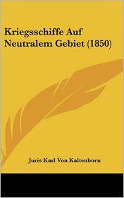Kriegsschiffe Auf Neutralem Gebiet (1850) - Juris Karl Von Kaltenborn