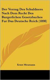 Der Verzug Des Schuldners Nach Dem Recht Des Burgerlichen Gesetzbuches Fur Das Deutsche Reich (1898) - Ernst Meumann